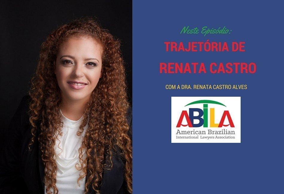 Trajetória de Renata Castro Alves – Advogada nos E. Unidos