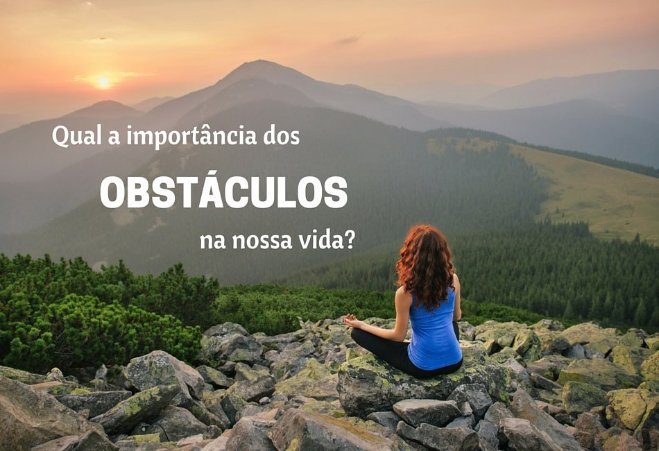 Qual a importância dos obstáculos na nossa vida?